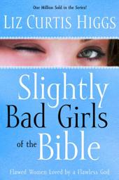 Slightly Bad Girls: Flawed Women Loved by a Flawless God