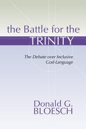 The Battle for the Trinity: The Debate over Inclusive God-Language