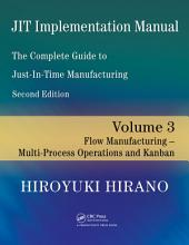 JIT Implementation Manual -- The Complete Guide to Just-In-Time Manufacturing: Volume 3 -- Flow Manufacturing -- Multi-Process Operations and Kanban, Edition 2