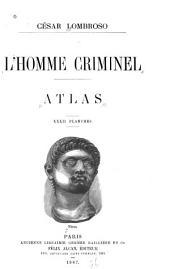 L'homme criminel: étude anthropologique et médico-légale. Atlas