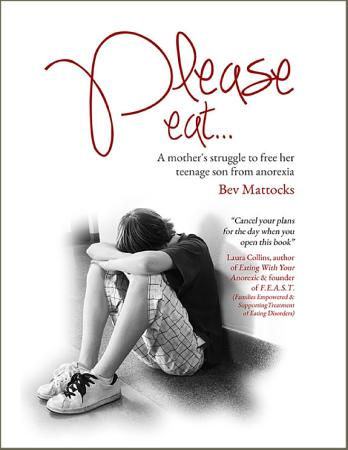 Please Eat  A Mother s Struggle to Free Her Teenage Son from Anorexia PDF