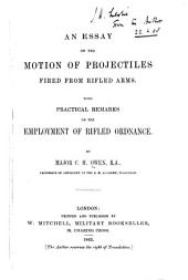 An Essay on the Motion of Projectiles fired from rifled arms, etc