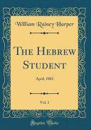 The Hebrew Student  Vol  1 PDF