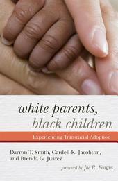 White Parents, Black Children: Experiencing Transracial Adoption