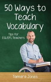 Fifty Ways to Teach Vocabulary: Tips for ESL/EFL Teachers