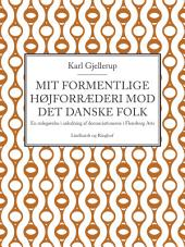 Mit formentlige højforræderi mod det danske folk