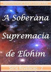 A Soberana Supremacia de Elohim: Série Revelações