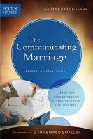 The Communicating Marriage  Focus on the Family Marriage Series  PDF