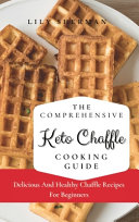 The Comprehensive KETO Chaffle Cooking Guide