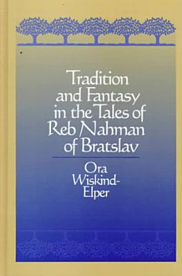 Tradition and Fantasy in the Tales of Reb Nahman of Bratslav PDF