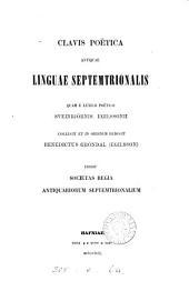 Clavis poëtica antiquae linguae septemtrionalis, quam e Lexico poëtico Sveinbjörnis Egilssonii collegit et in ordinem redegit B. Gröndal