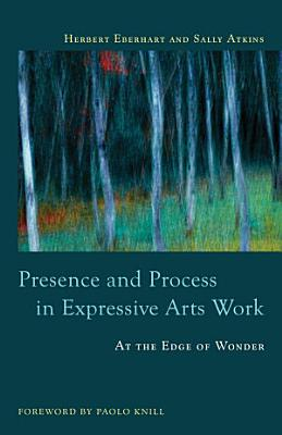 Presence and Process in Expressive Arts Work PDF