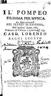 Il Pompeo dramma per musica da rappresentarsi nel teatro di Rauenna, nel present'anno 1685. Dedicato ... card. Lorenzo Raggi legato di Romagna