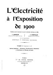 L'Électricité à l'Exposition de 1900: Volume1
