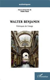 Walter Benjamin: Politiques de l'image