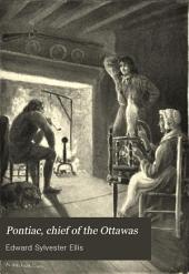 Pontiac, Chief of the Ottawas: A Tale of the Siege of Detroit