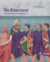 Die Prätorianer: Folterknechte oder Elitetruppe?