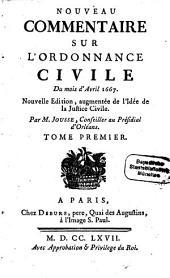 Nouveau commentaire sur l'Ordonnance civile Du mois d'Avril 1667: Volume1