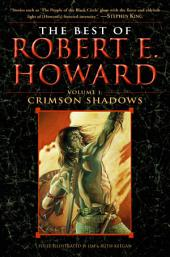The Best of Robert E. Howard Volume 1: Volume 1: Crimson Shadows