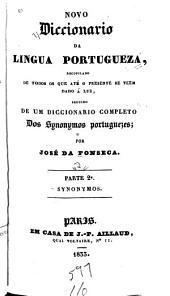 Novo diccionario da lingua portugueza: seguido de um diccionario completo dos synonymos portuguezes. synonymos. Parte 2a