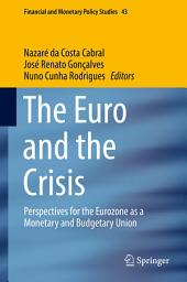 The Euro and the Crisis: Perspectives for the Eurozone as a Monetary and Budgetary Union