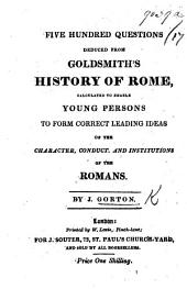 Five hundred Questions deduced from Goldsmith's History of Rome, etc