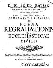 D. Io. Fried. Kayser ... Commentatio iuridica de poena regradationis tam ecclesiasticæ quam civilis: Volume 12