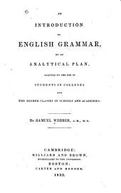 An Introduction to English Grammar, on an Analytical Plan: Adapted to the Use of Students in Colleges and the Higher Classes in Schools and Academies