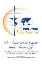 Be Centered in Christ and Not in Self: The Missionary Society of Saint Columban: the North American Story (1918–2018)