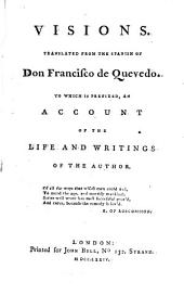 Visions: Tr. from the Spanish of Don Francisco de Quevedo, to which is Added an Account of the Life and Writings of the Author