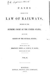 Cases Relating to the Law of Railways: Decided in the Supreme Court of the United States, and in the Courts of the Several States, Volume 2