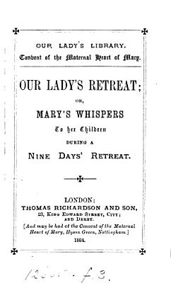 Our Lady s retreat  or  Mary s whispers to her children during a nine days  retreat PDF