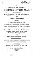 An Impartial and Correct History of the War between the United States of America and Great Britain  declared     June 18  1812  and concluded     Feb  17  1815     Carefully compiled from official documents  Attributed to Thomas O Connor PDF