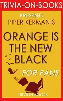 Orange is the New Black  A Novel by Piper Kerman  Trivia On Books