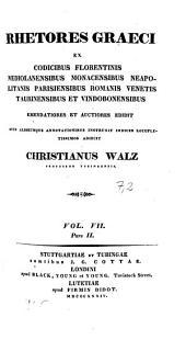 Rhetores Graeci: ex codicibus Florentinis, Mediolanensibus, Monacensibus, Neapolitanis, Parisiensibus, Romanis, Venetis, Taurinensibus et Vindobonensibus, Volume 7, Issue 2