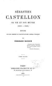 Sébastien Castellion, sa vie et son œuvre (1515-1563): étude sur les origines du protestantisme libéral français, Volume2