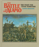 The Battle of the Alamo: the Fight for Texas Territory