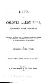Life of Colonel Aaron Burr: Vice-president of the United States. Also Sketches of Rev. Aaron Burr, D. D., President of Princeton College, and of Theodosia, Daughter of Colonel Burr and Wife of Governor Alston of South Carolina