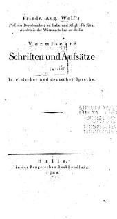 Friedr. Aug. Wolf's ... vermischte Schriften und Aufsätze in lateinischer und deutscher Sprache