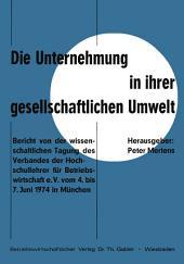 Die Unternehmung in ihrer gesellschaftlichen Umwelt: Bericht von der wissenschaftlichen Tagung des Verbandes der Hochschullehrer für Betriebswirtschaft e. V. vom 4. bis 7.Juni 1974 in München