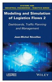 Modeling and Simulation of Logistics Flows 2: Dashboards, Traffic Planning and Management