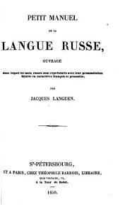 Petit manuel de la langue russe: ouvrage dans lequel les mots russes sont représentés avec leur prononciation figurée en caractères français et prosodiés