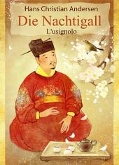 Die Nachtigall (Deutsch Italienisch zweisprachige Ausgabe illustriert): L'usignolo (Tedesco Italiano Edizione bilingue illustrato)