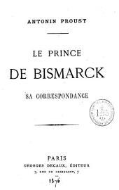 Le prince de Bismarck: sa correspondance