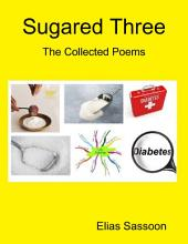 Sugared Three: The Collected Poems