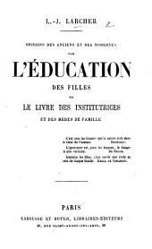 Opinions des anciens et des modernes sur l'éducation des filles, ou le livre des institutrice et des mères de famille