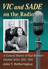 Vic and Sade on the Radio: A Cultural History of Paul Rhymer's Daytime Series, 1932–1944