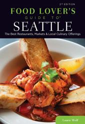 Food Lovers' Guide to® Seattle: The Best Restaurants, Markets & Local Culinary Offerings, Edition 2