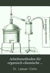 Arbeitsmethoden für organisch-chemische laboratorien: Allgemeiner Teil. 1906