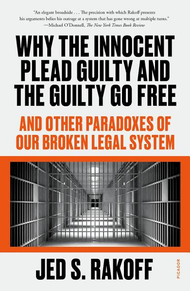 Download Why the Innocent Plead Guilty and the Guilty Go Free Book